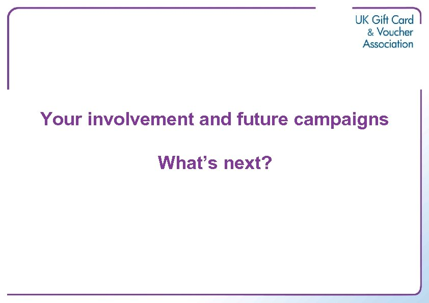 Your involvement and future campaigns What's next?
