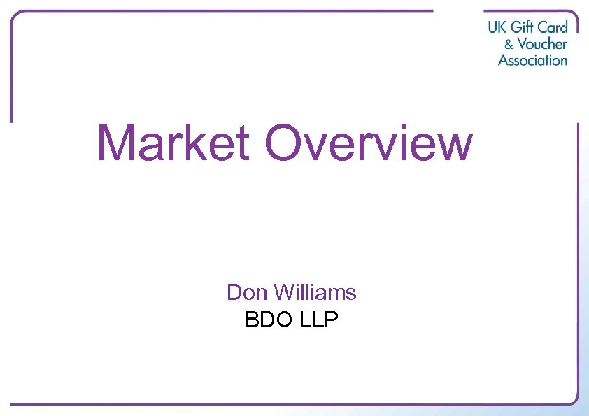 Market Overview Don Williams BDO LLP