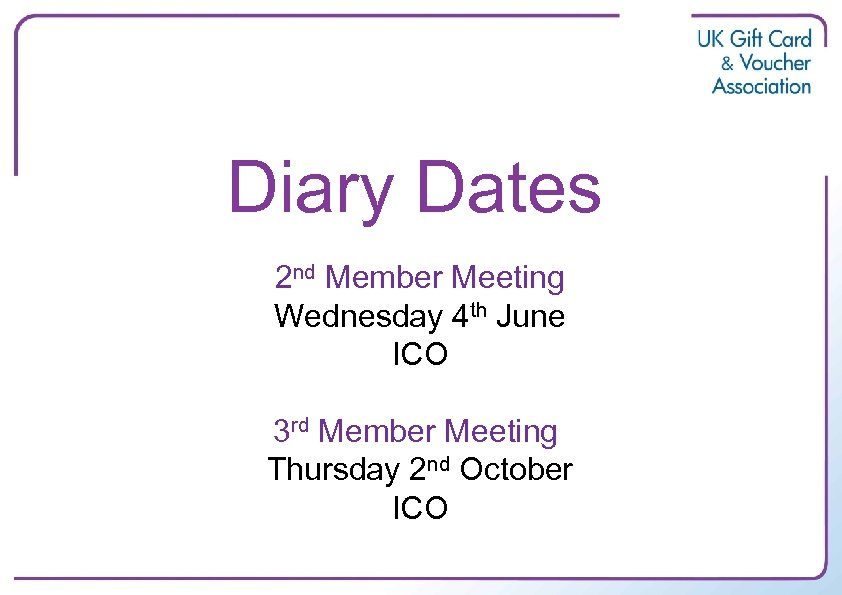 Diary Dates 2 nd Member Meeting Wednesday 4 th June ICO 3 rd Member