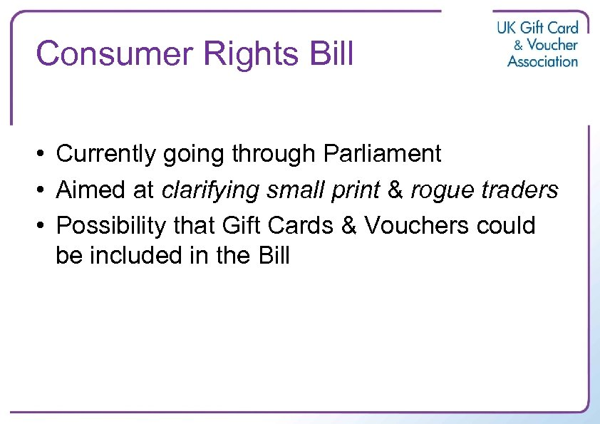 Consumer Rights Bill • Currently going through Parliament • Aimed at clarifying small print