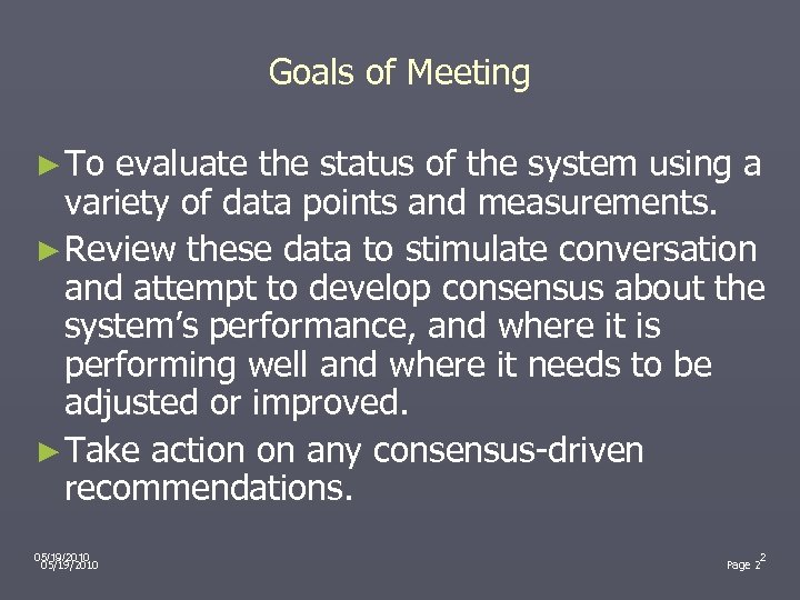 Goals of Meeting ► To evaluate the status of the system using a variety
