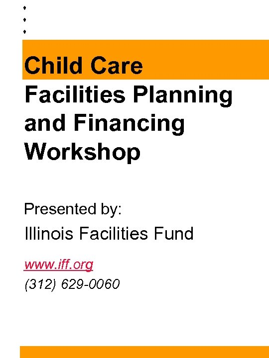 Child Care Facilities Planning and Financing Workshop Presented by: Illinois Facilities Fund www. iff.
