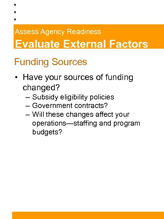 Assess Agency Readiness Evaluate External Factors Funding Sources • Have your sources of funding