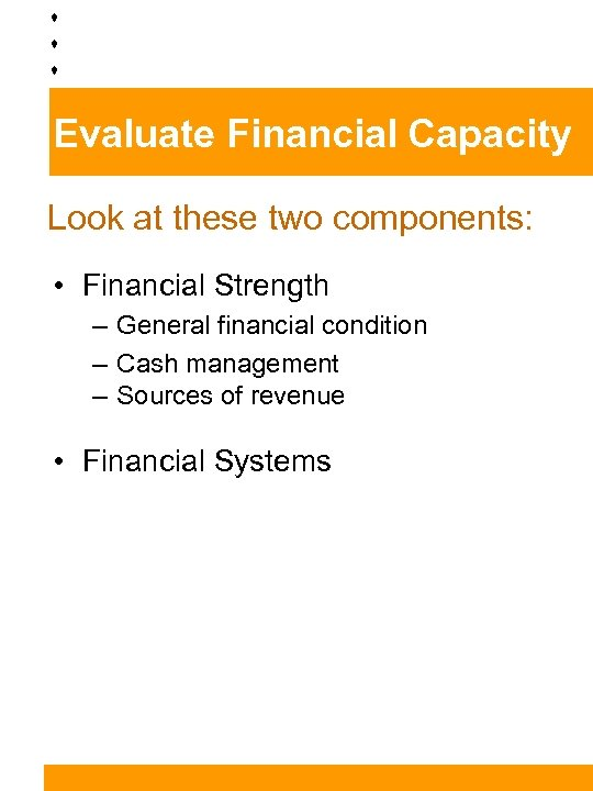 Evaluate Financial Capacity Look at these two components: • Financial Strength – General financial