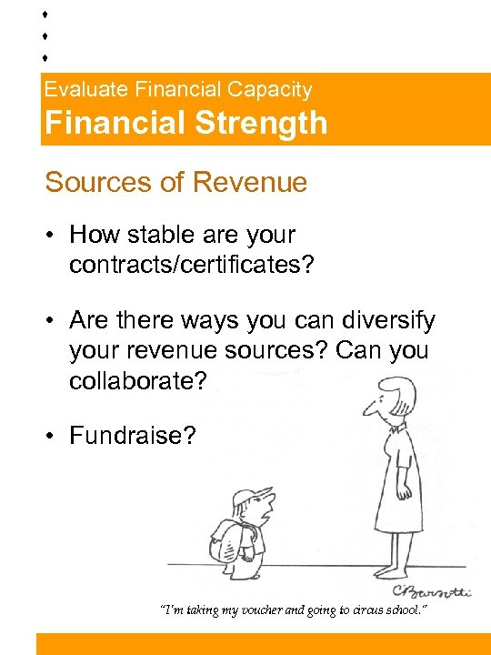 Evaluate Financial Capacity Financial Strength Sources of Revenue • How stable are your contracts/certificates?