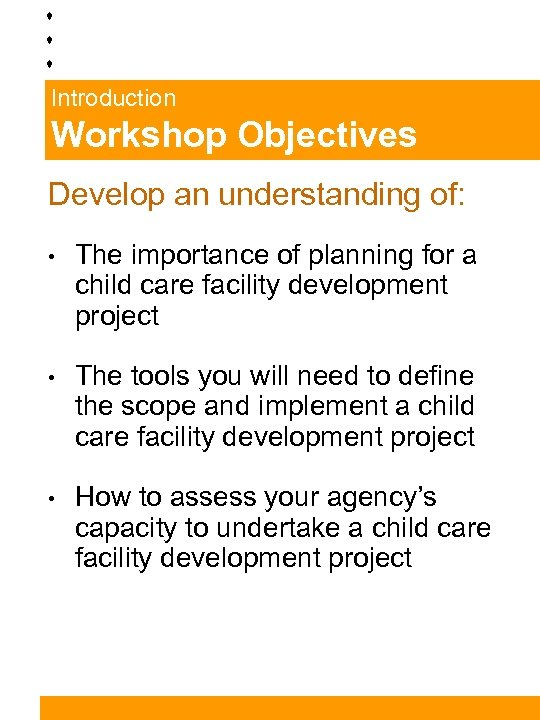 Introduction Workshop Objectives Develop an understanding of: • The importance of planning for a