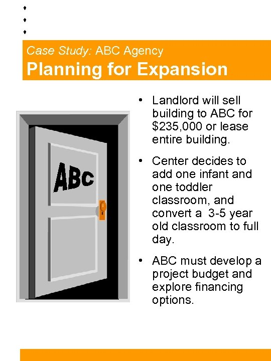 Case Study: ABC Agency Planning for Expansion • Landlord will sell building to ABC