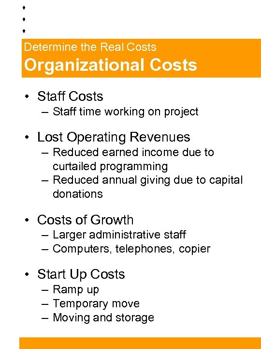 Determine the Real Costs Organizational Costs • Staff Costs – Staff time working on