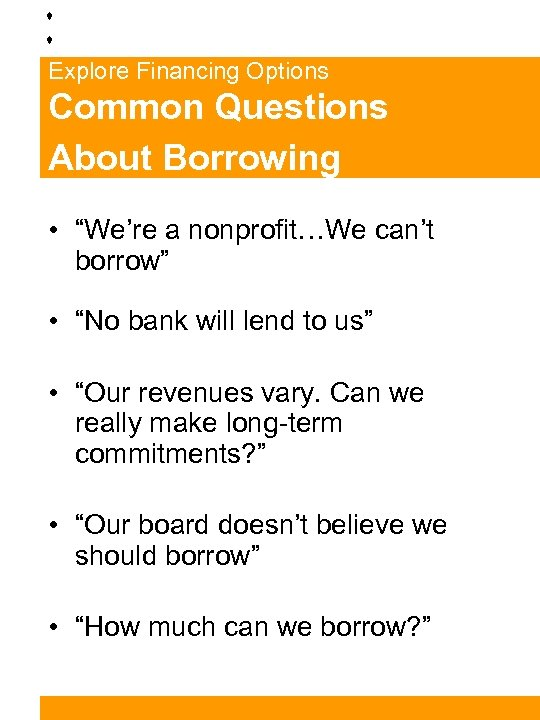 """Explore Financing Options Common Questions About Borrowing • """"We're a nonprofit…We can't borrow"""" •"""