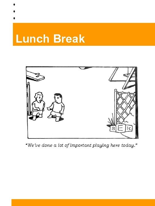 """Lunch Break """"We've done a lot of important playing here today. """""""