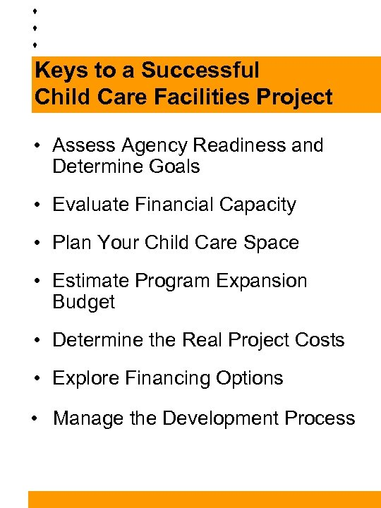 Keys to a Successful Child Care Facilities Project • Assess Agency Readiness and Determine