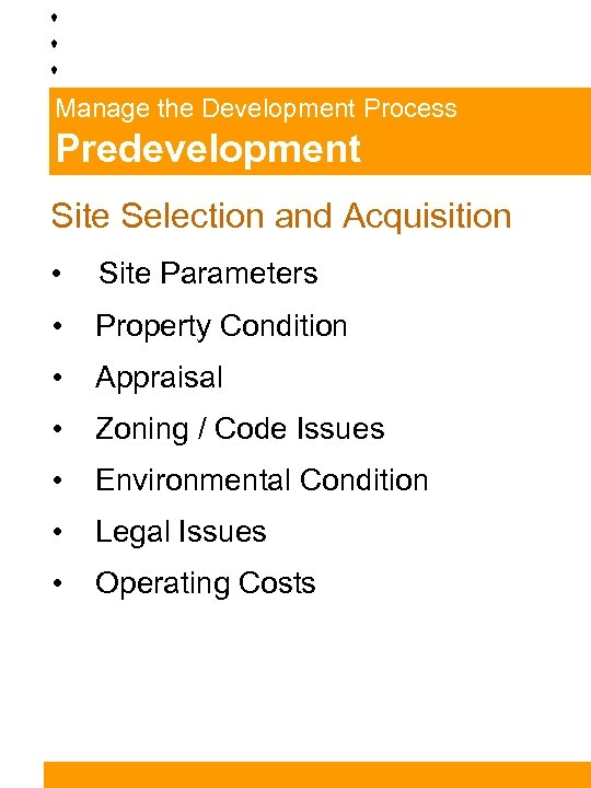Manage the Development Process Predevelopment Site Selection and Acquisition • Site Parameters • Property
