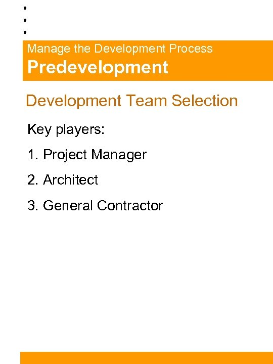 Manage the Development Process Predevelopment Development Team Selection Key players: 1. Project Manager 2.