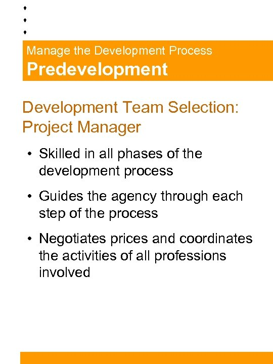 Manage the Development Process Predevelopment Development Team Selection: Project Manager • Skilled in all