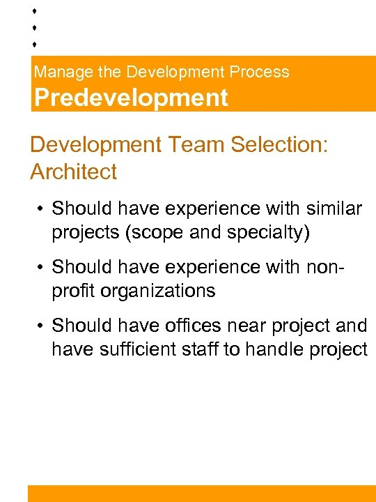 Manage the Development Process Predevelopment Development Team Selection: Architect • Should have experience with