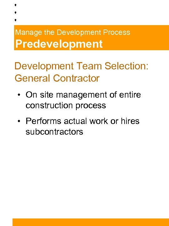 Manage the Development Process Predevelopment Development Team Selection: General Contractor • On site management