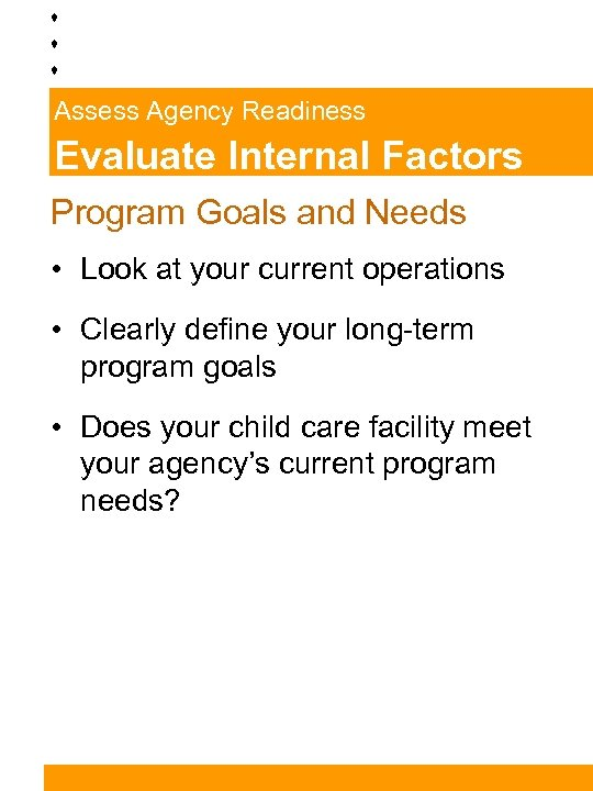 Assess Agency Readiness Evaluate Internal Factors Program Goals and Needs • Look at your