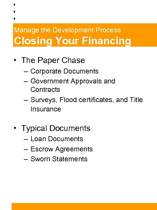 Manage the Development Process Closing Your Financing • The Paper Chase – Corporate Documents