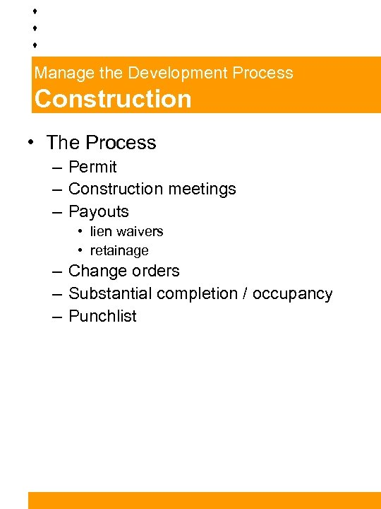 Manage the Development Process Construction • The Process – Permit – Construction meetings –