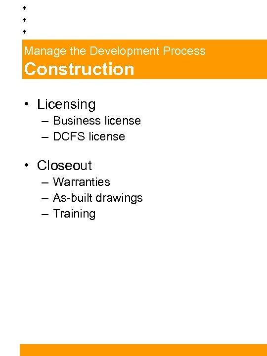 Manage the Development Process Construction • Licensing – Business license – DCFS license •