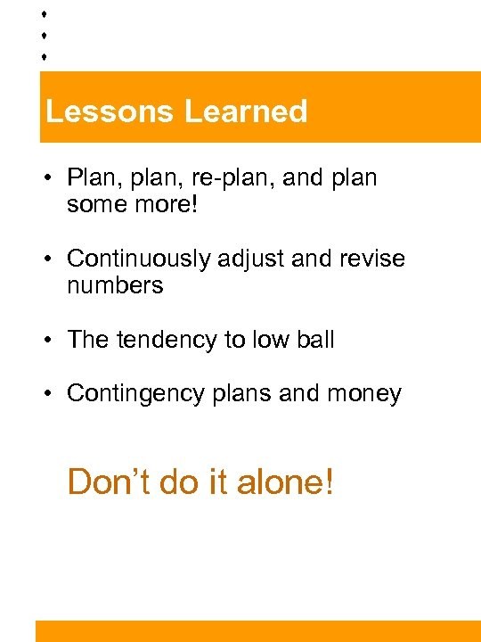 Lessons Learned • Plan, plan, re-plan, and plan some more! • Continuously adjust and