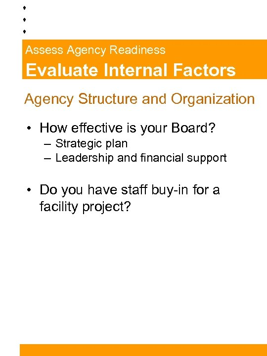 Assess Agency Readiness Evaluate Internal Factors Agency Structure and Organization • How effective is