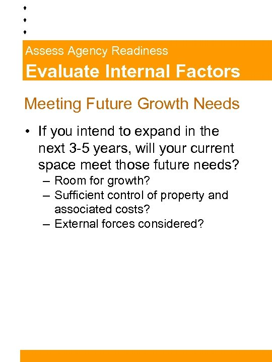 Assess Agency Readiness Evaluate Internal Factors Meeting Future Growth Needs • If you intend