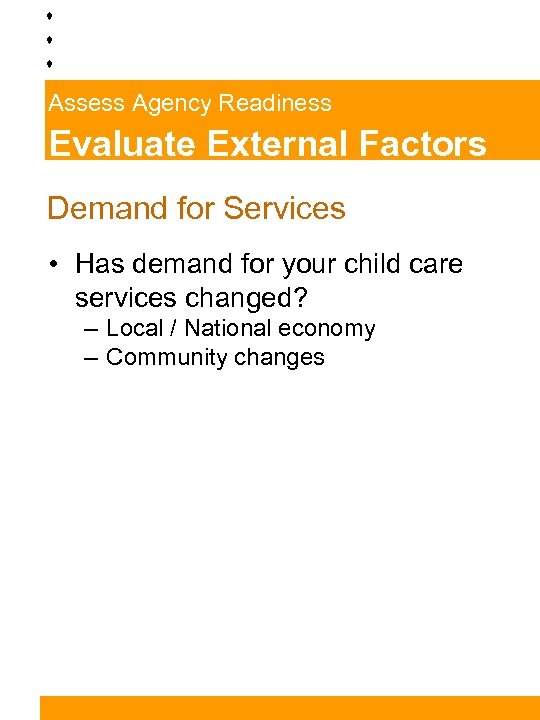 Assess Agency Readiness Evaluate External Factors Demand for Services • Has demand for your
