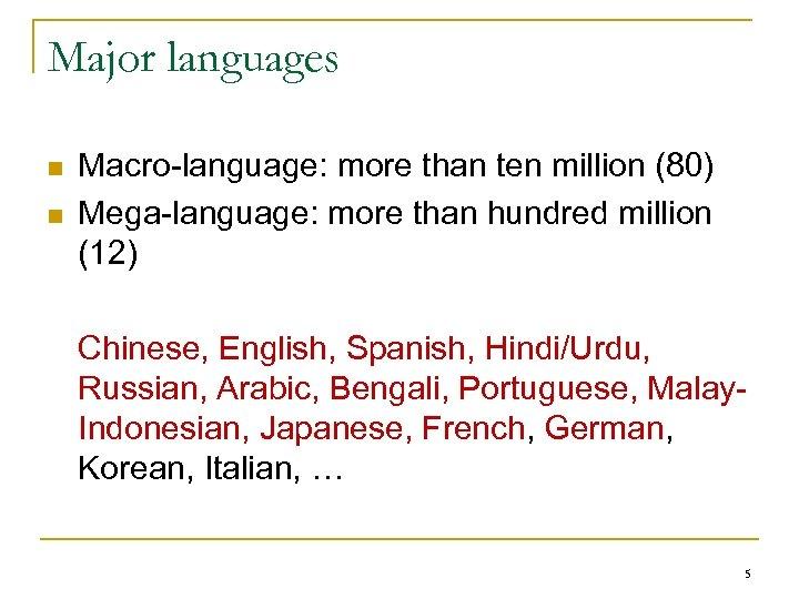 Major languages n n Macro-language: more than ten million (80) Mega-language: more than hundred
