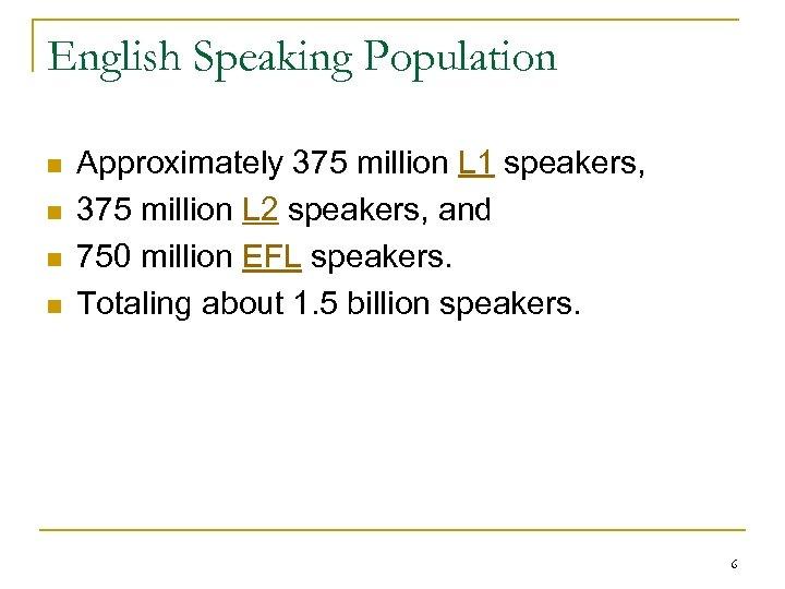 English Speaking Population n n Approximately 375 million L 1 speakers, 375 million L