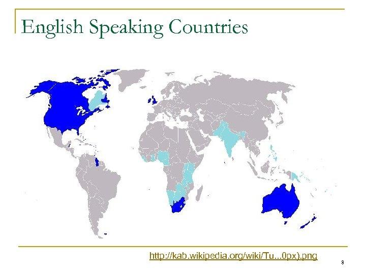 English Speaking Countries http: //kab. wikipedia. org/wiki/Tu. . . 0 px). png 8