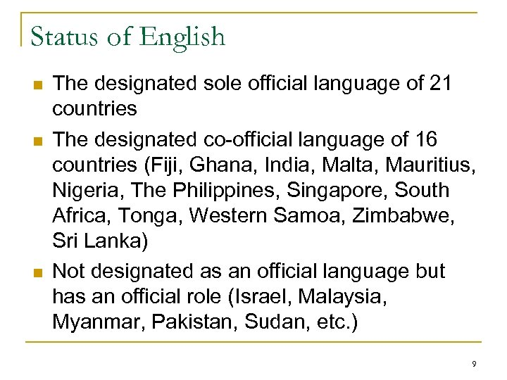 Status of English n n n The designated sole official language of 21 countries