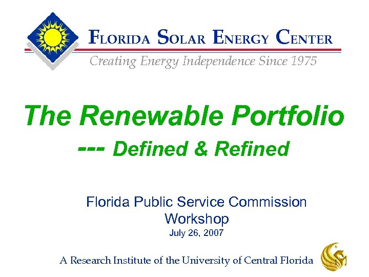 FLORIDA SOLAR ENERGY CENTER Creating Energy Independence Since 1975 The Renewable Portfolio --- Defined