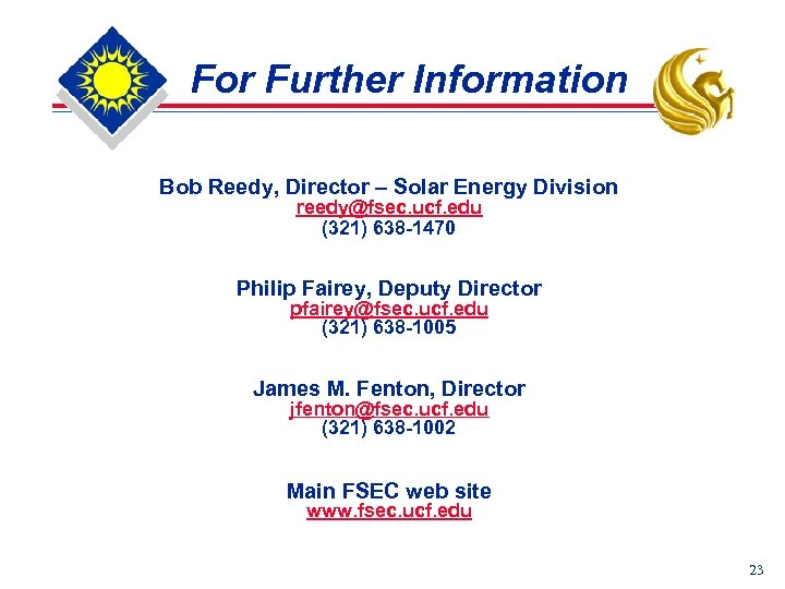 For Further Information Bob Reedy, Director – Solar Energy Division reedy@fsec. ucf. edu (321)
