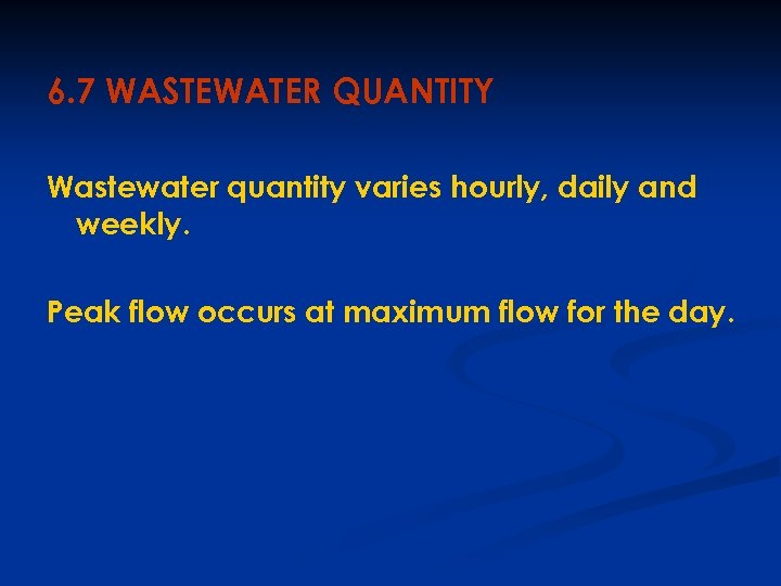 6. 7 WASTEWATER QUANTITY Wastewater quantity varies hourly, daily and weekly. Peak flow occurs