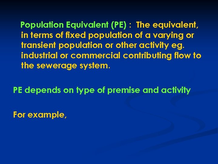 Population Equivalent (PE) : The equivalent, in terms of fixed population of a varying