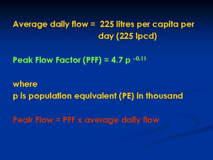 Average daily flow = 225 litres per capita per day (225 lpcd) Peak Flow