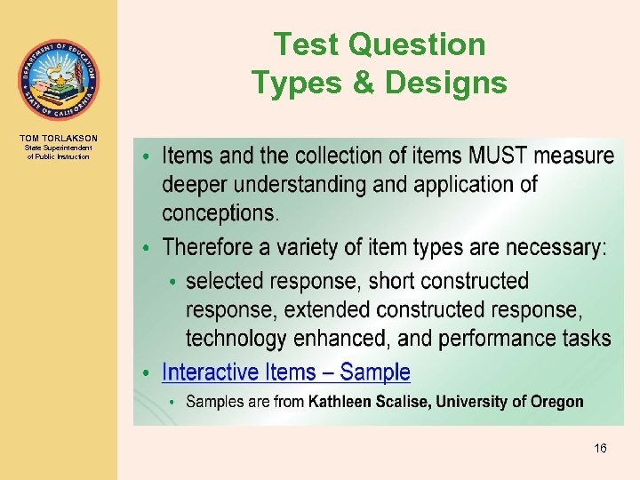 Test Question Types & Designs TOM TORLAKSON State Superintendent of Public Instruction 16