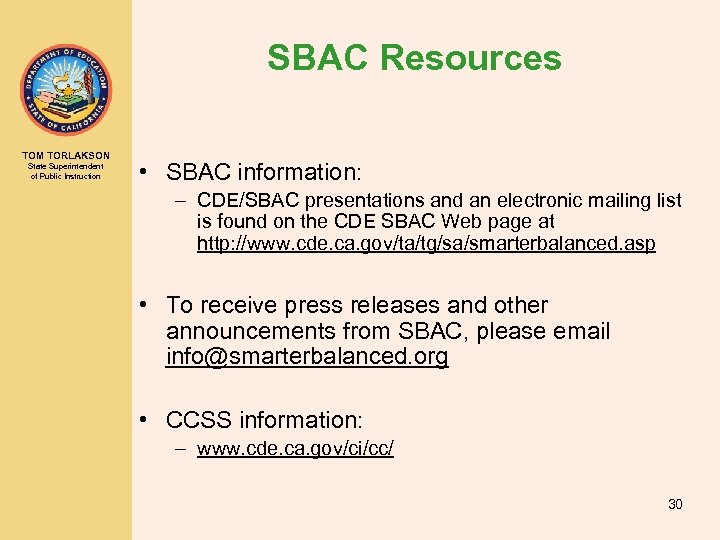 SBAC Resources TOM TORLAKSON State Superintendent of Public Instruction • SBAC information: – CDE/SBAC