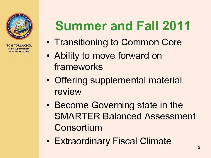 Summer and Fall 2011 TOM TORLAKSON State Superintendent of Public Instruction • Transitioning to