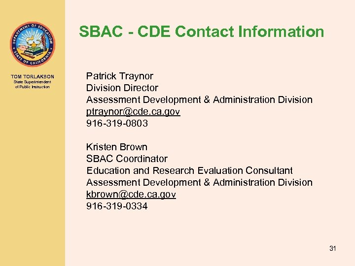 SBAC - CDE Contact Information TOM TORLAKSON State Superintendent of Public Instruction Patrick Traynor