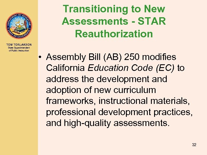 Transitioning to New Assessments - STAR Reauthorization TOM TORLAKSON State Superintendent of Public Instruction