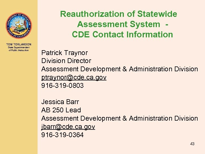 Reauthorization of Statewide Assessment System CDE Contact Information TOM TORLAKSON State Superintendent of Public