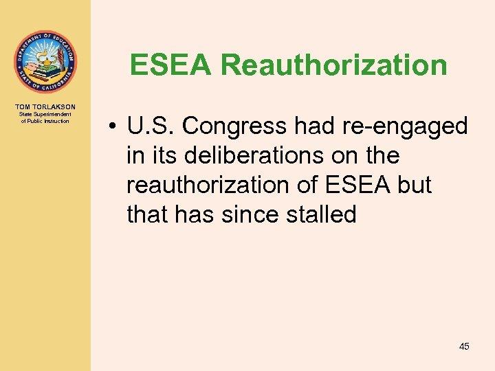 ESEA Reauthorization TOM TORLAKSON State Superintendent of Public Instruction • U. S. Congress had