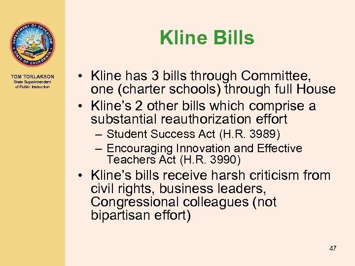 Kline Bills TOM TORLAKSON State Superintendent of Public Instruction • Kline has 3 bills