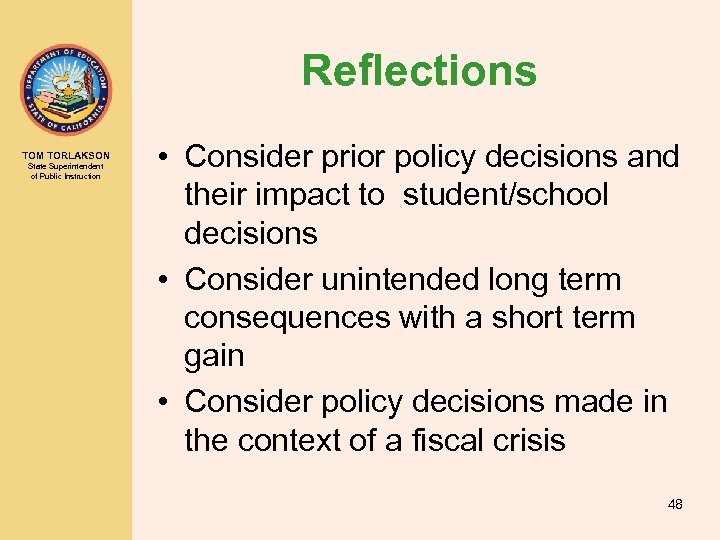 Reflections TOM TORLAKSON State Superintendent of Public Instruction • Consider prior policy decisions and