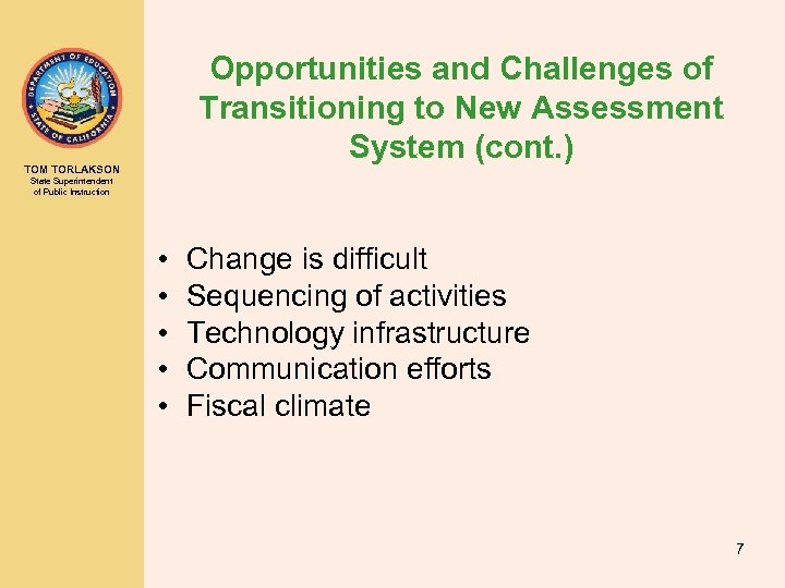 Opportunities and Challenges of Transitioning to New Assessment System (cont. ) TOM TORLAKSON State