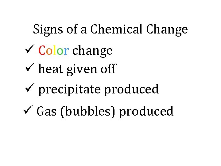 Signs of a Chemical Change ü Color change ü heat given off ü precipitate