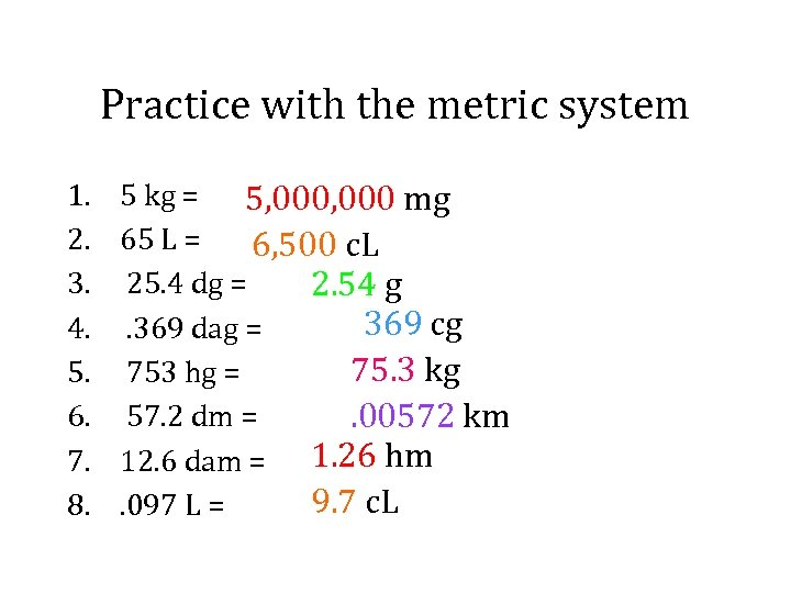 Practice with the metric system 1. 2. 3. 4. 5. 6. 7. 8. 5