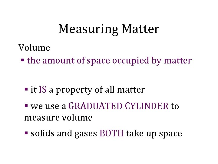 Measuring Matter Volume § the amount of space occupied by matter § it IS
